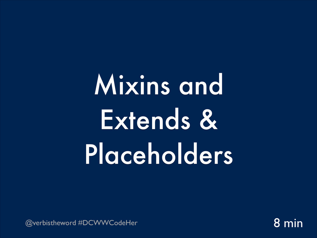 @verbistheword #DCWWCodeHer Mixins and  Extend...