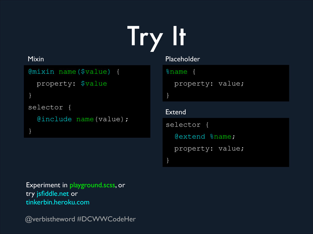 @verbistheword #DCWWCodeHer Try It @mixin name(...