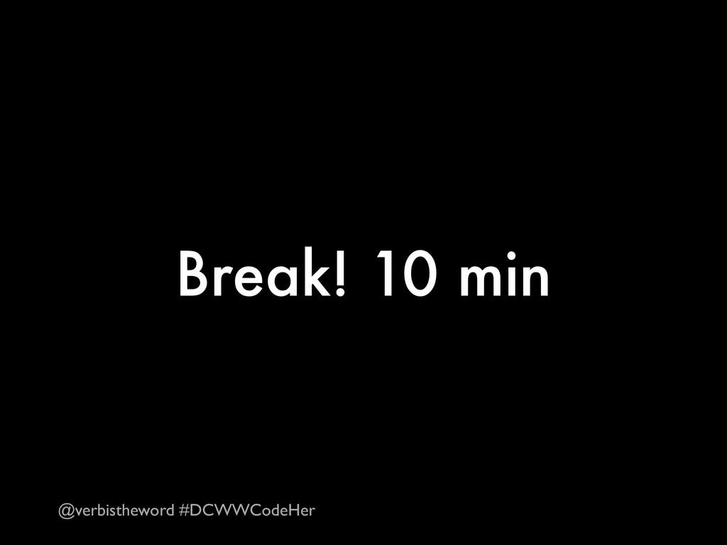 Break! 10 min @verbistheword #DCWWCodeHer