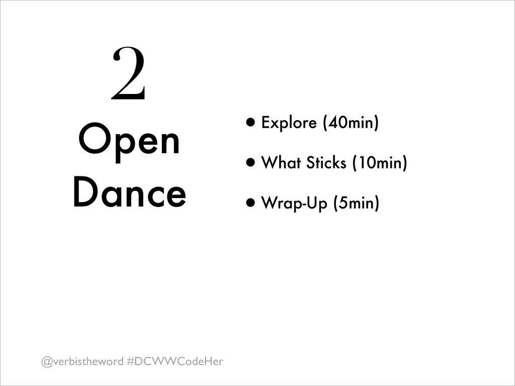 2 Open Dance •Explore (40min) •What Sticks (10m...
