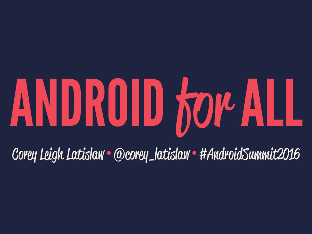 ANDROID for ALL Corey Leigh Latislaw • @corey_l...