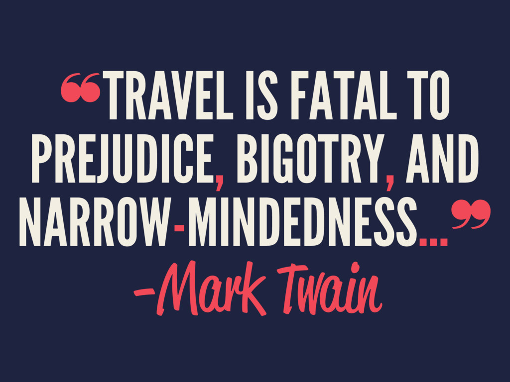 ❝TRAVEL IS FATAL TO PREJUDICE, BIGOTRY, AND NAR...