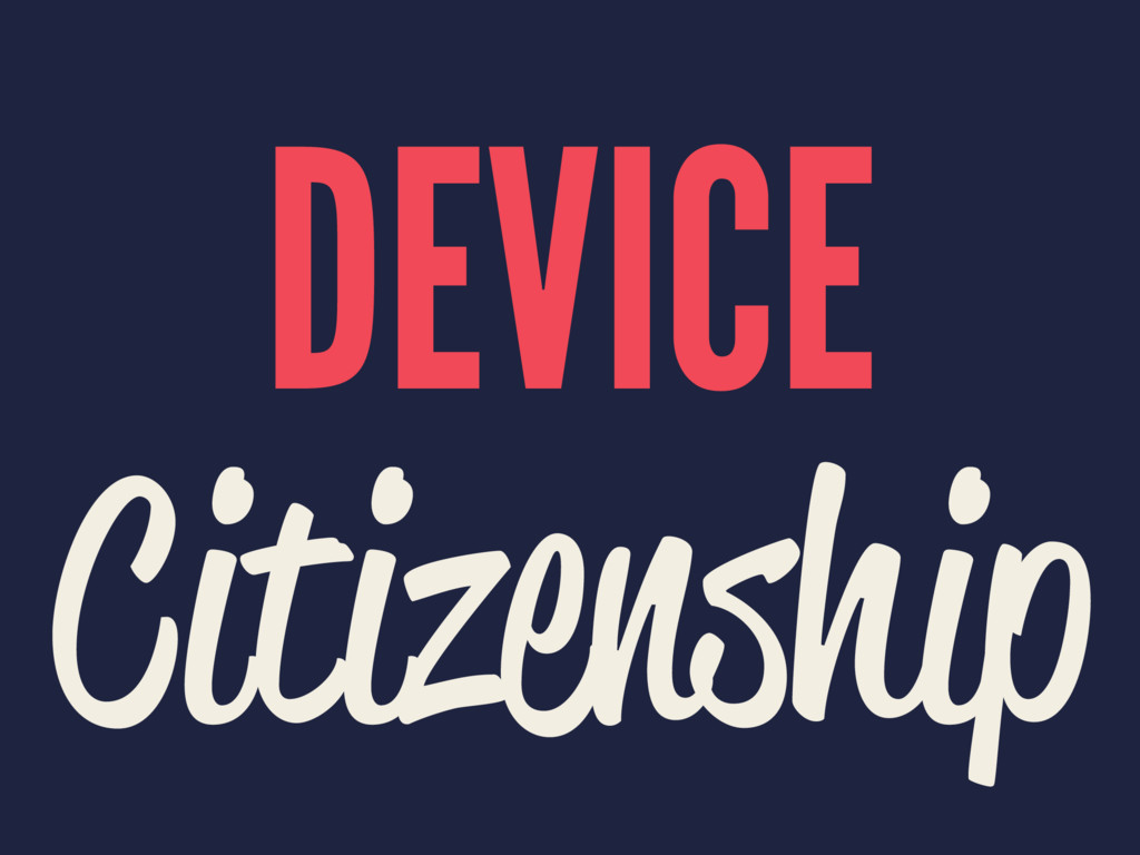 DEVICE Citizenship