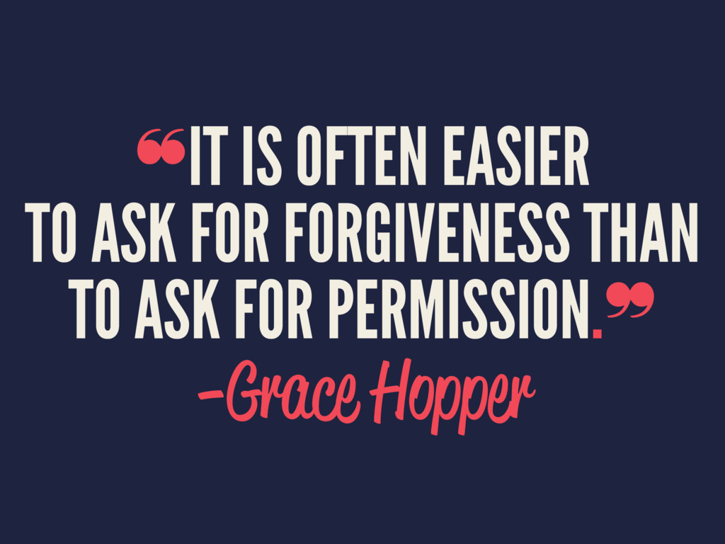 ❝IT IS OFTEN EASIER TO ASK FOR FORGIVENESS THAN...