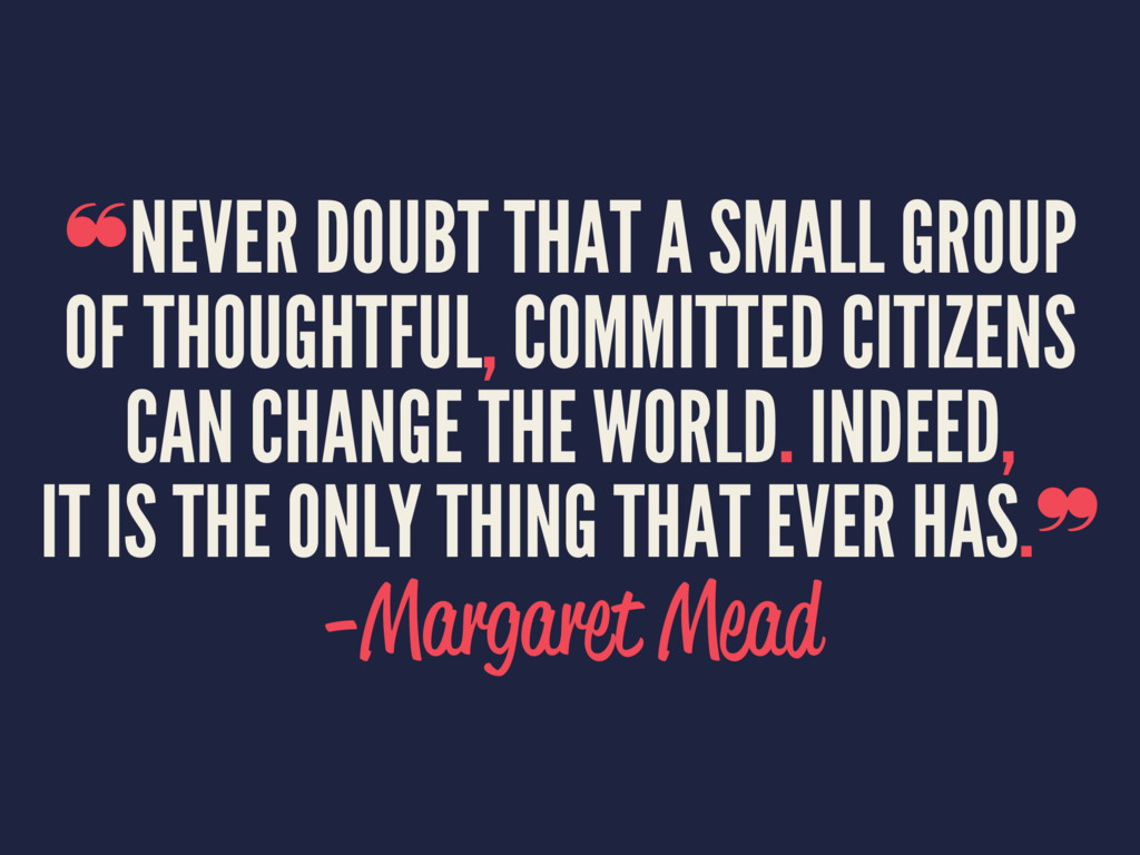 ❝NEVER DOUBT THAT A SMALL GROUP OF THOUGHTFUL, ...
