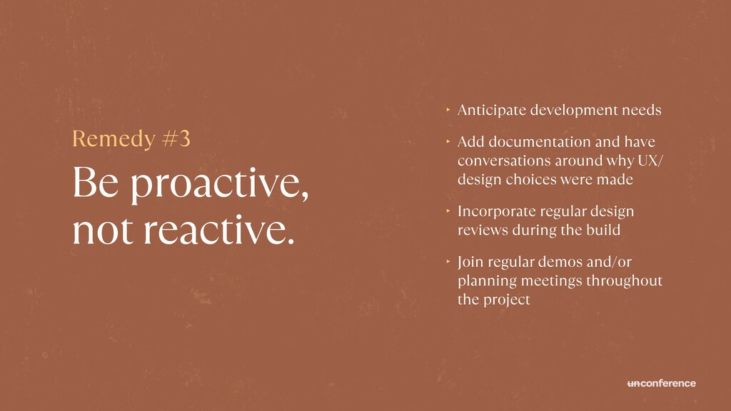 Be proactive, not reactive. ‣ Anticipate develo...