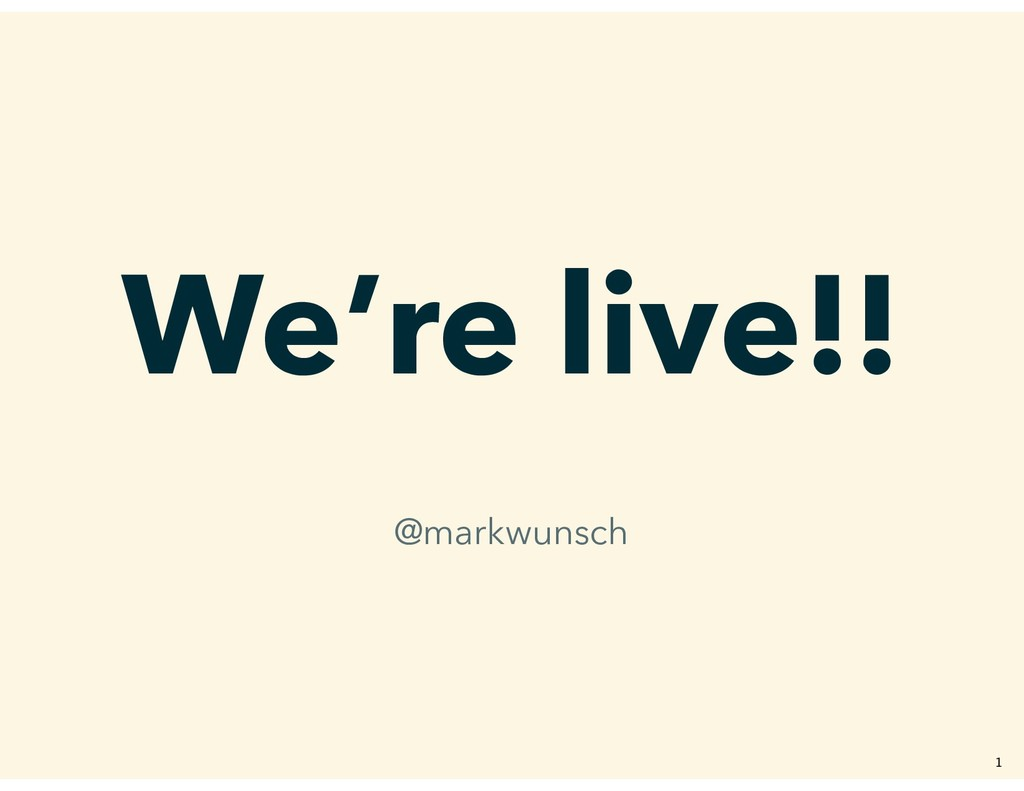 We're live!! @markwunsch �