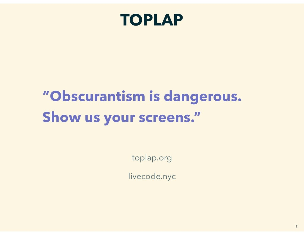 """TOPLAP """"Obscurantism is dangerous. Show us your..."""
