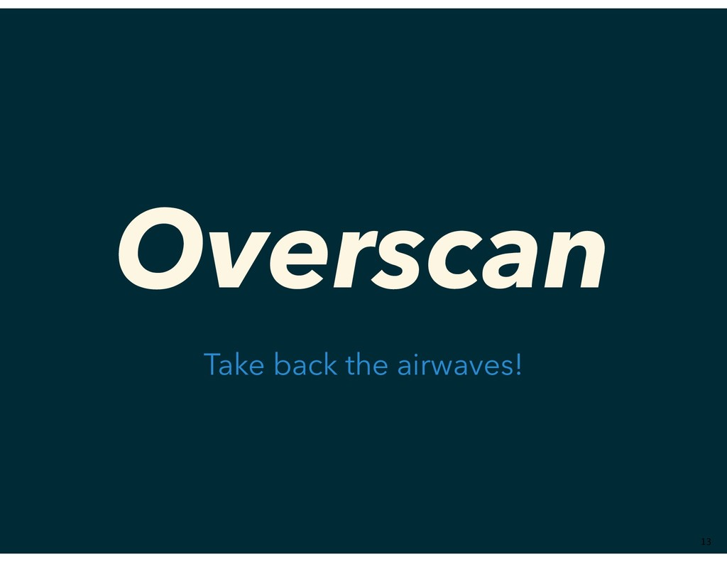 Overscan Take back the airwaves! ��