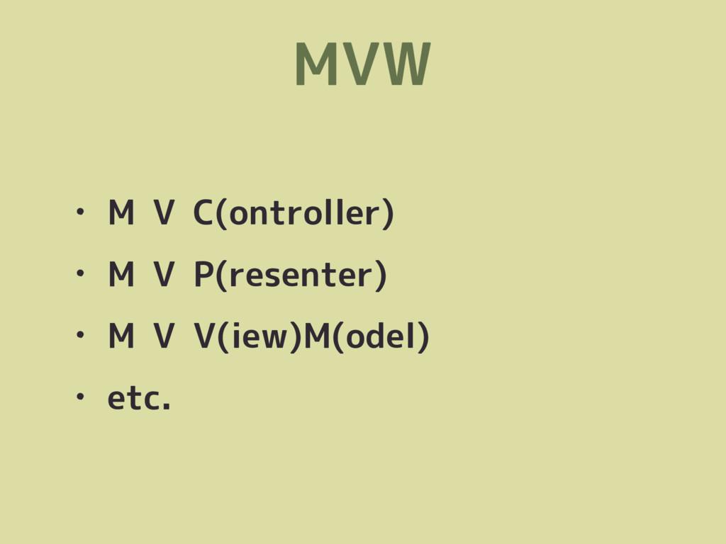 MVW • M V C(ontroller) • M V P(resenter) • M V ...