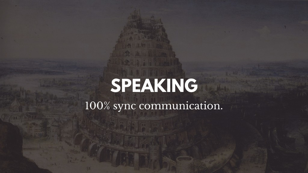 SPEAKING 100% sync communication.