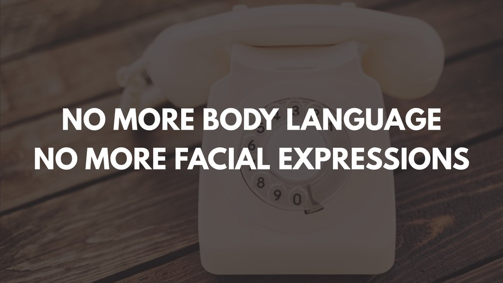 NO MORE BODY LANGUAGE NO MORE FACIAL EXPRESSIONS
