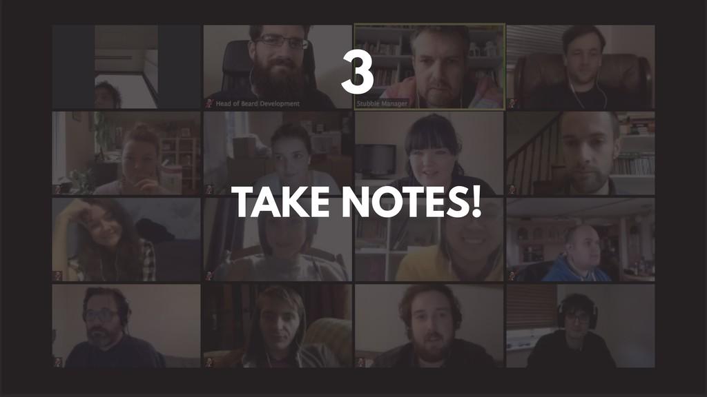 TAKE NOTES! 3