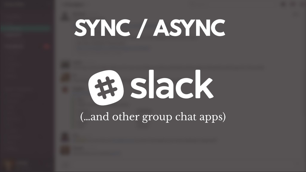 SYNC / ASYNC (…and other group chat apps)