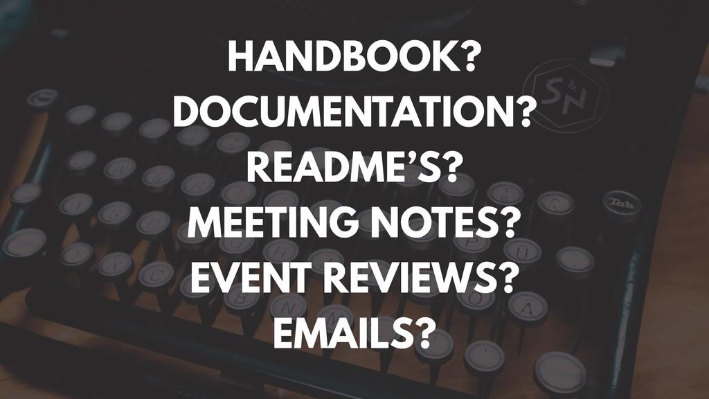 HANDBOOK? DOCUMENTATION? README'S? MEETING NOTE...