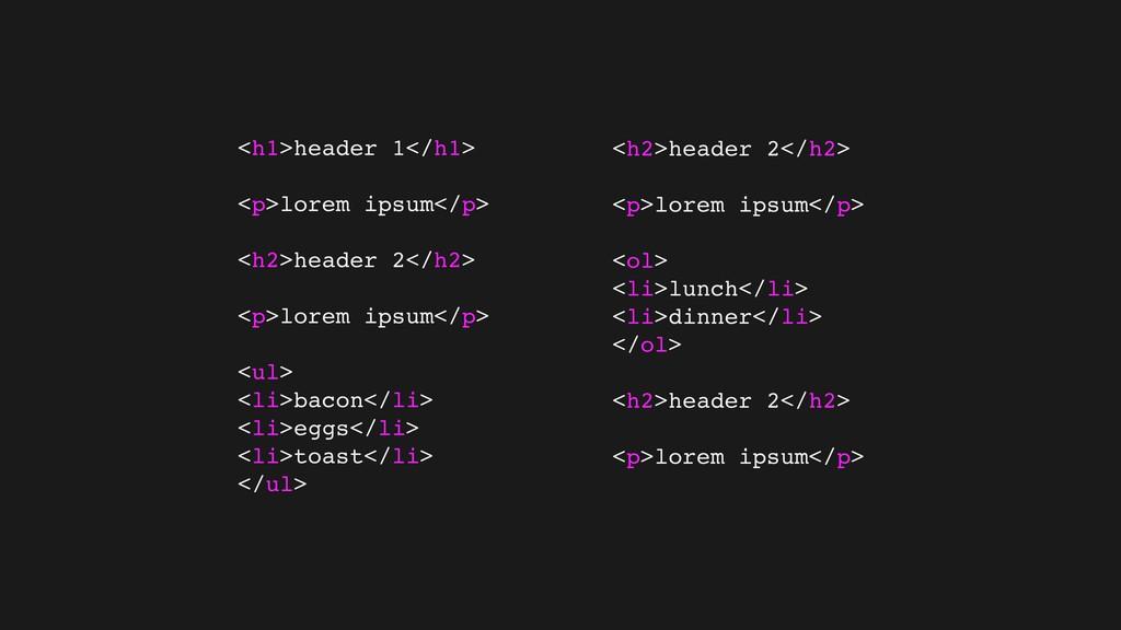<h1>header 1</h1> <p>lorem ipsum</p> <h2>header...
