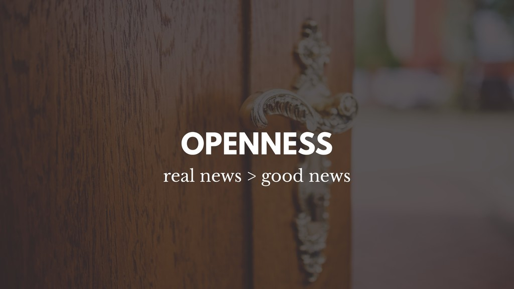 OPENNESS real news > good news