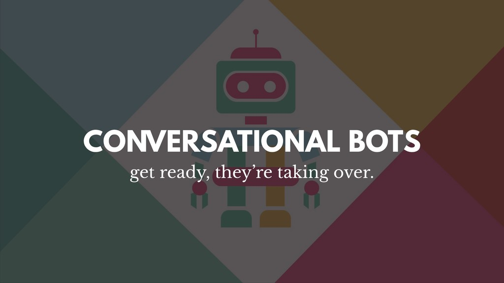 CONVERSATIONAL BOTS get ready, they're taking o...