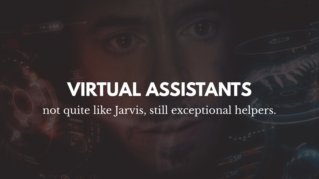 VIRTUAL ASSISTANTS not quite like Jarvis, still...