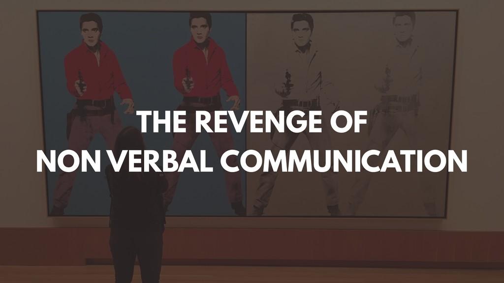 THE REVENGE OF NON VERBAL COMMUNICATION