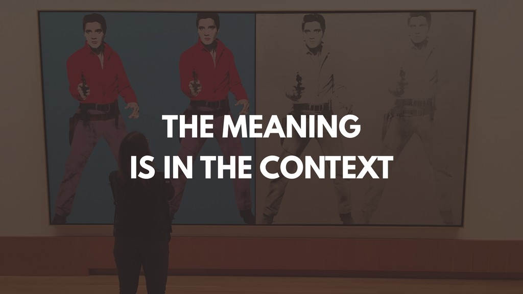 THE MEANING IS IN THE CONTEXT