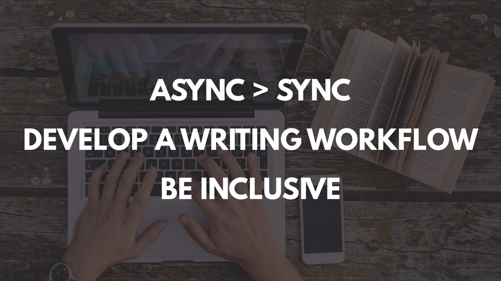 ASYNC > SYNC BE INCLUSIVE DEVELOP A WRITING WOR...