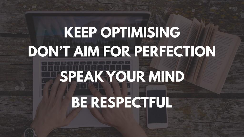 KEEP OPTIMISING DON'T AIM FOR PERFECTION SPEAK ...