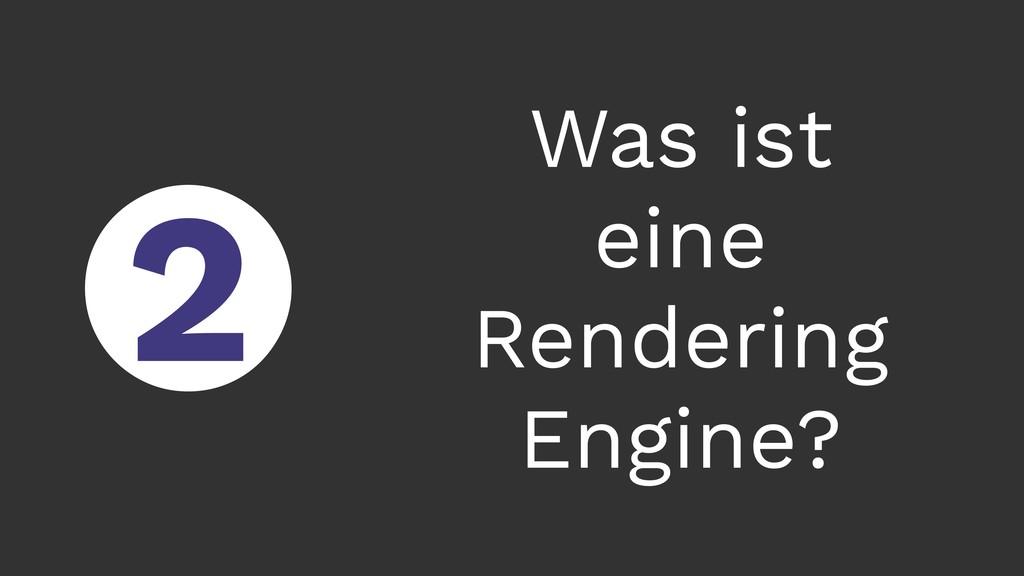 ○ 2 Was ist eine Rendering Engine?