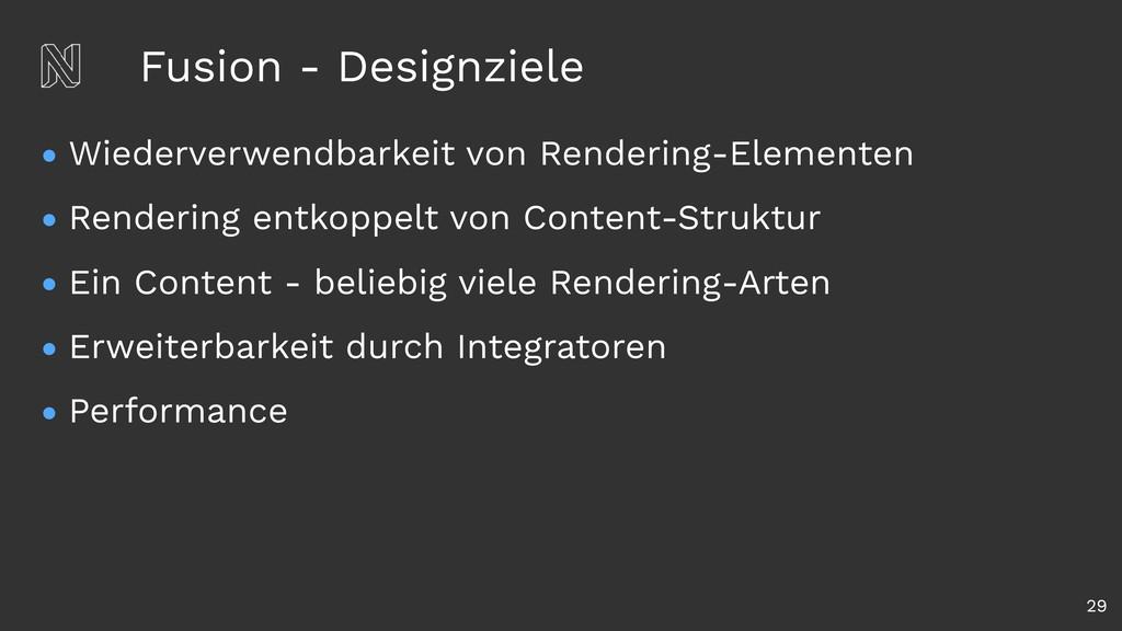 Fusion - Designziele • Wiederverwendbarkeit von...
