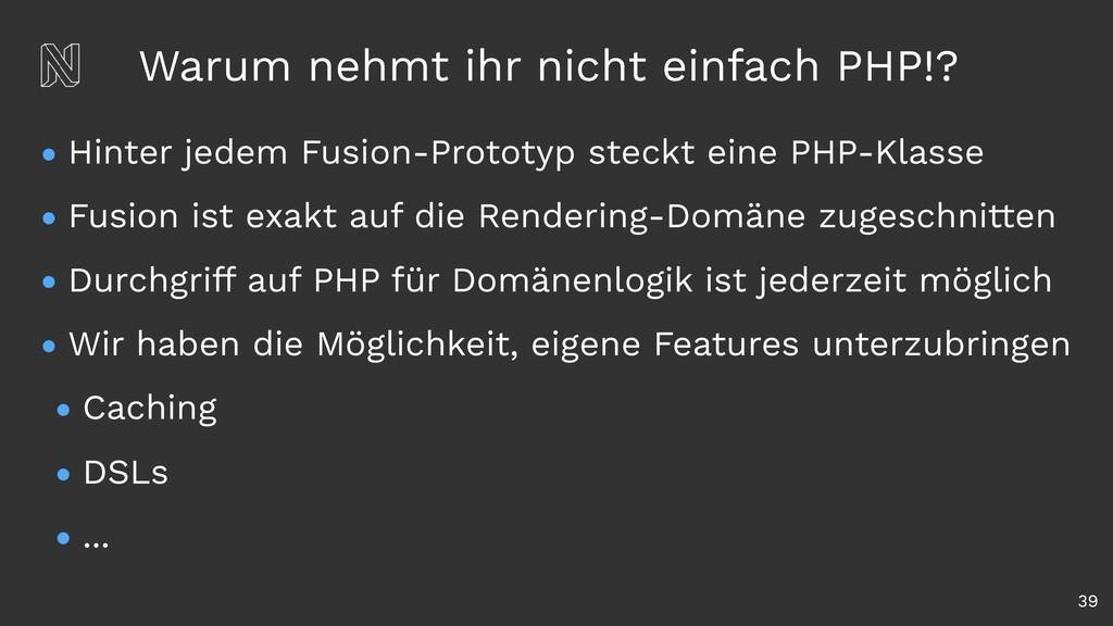 Warum nehmt ihr nicht einfach PHP!? • Hinter je...