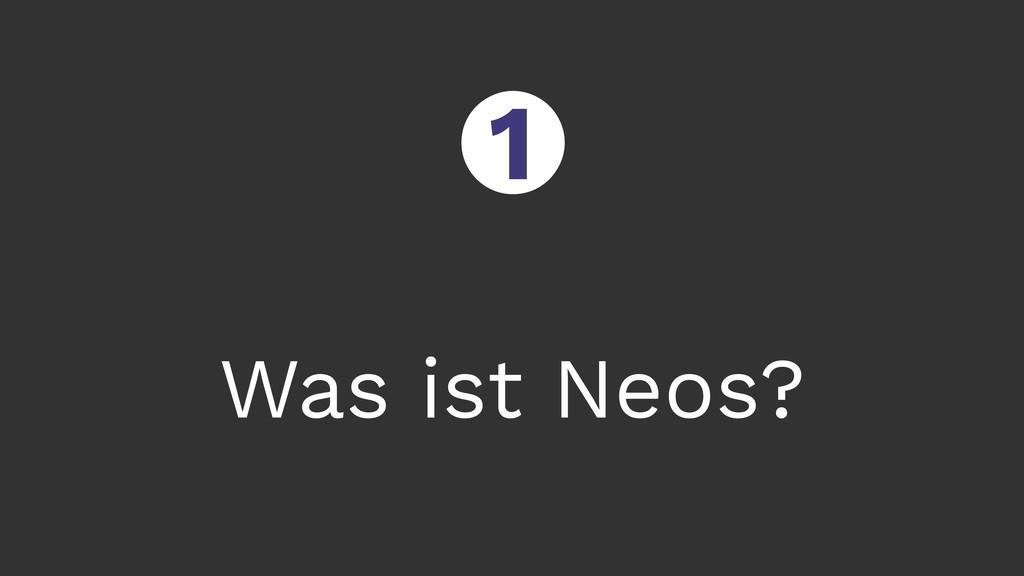 Was ist Neos? ○ 1