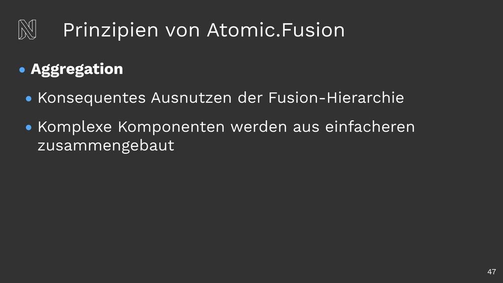 Prinzipien von Atomic.Fusion • Aggregation • Ko...