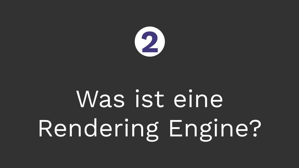 Was ist eine Rendering Engine? ○ 2