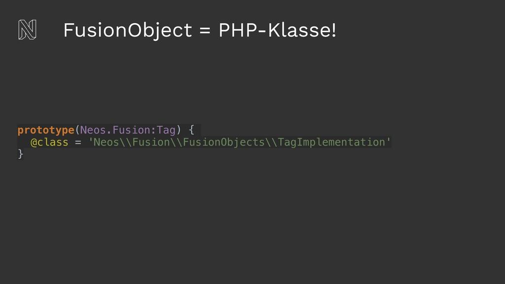 FusionObject = PHP-Klasse! prototype(Neos.Fusio...