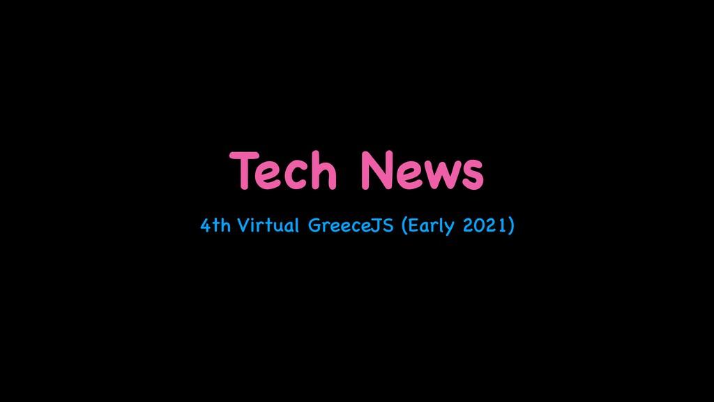 Tech News 4th Virtual GreeceJS (Early 2021)