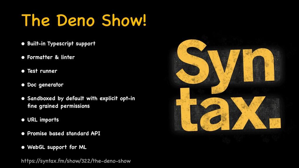 The Deno Show! • Built-in Typescript suppor t  ...