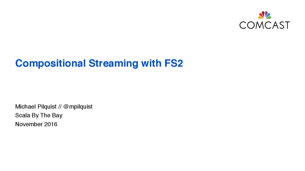 Compositional Streaming with FS2 Michael Pilqui...