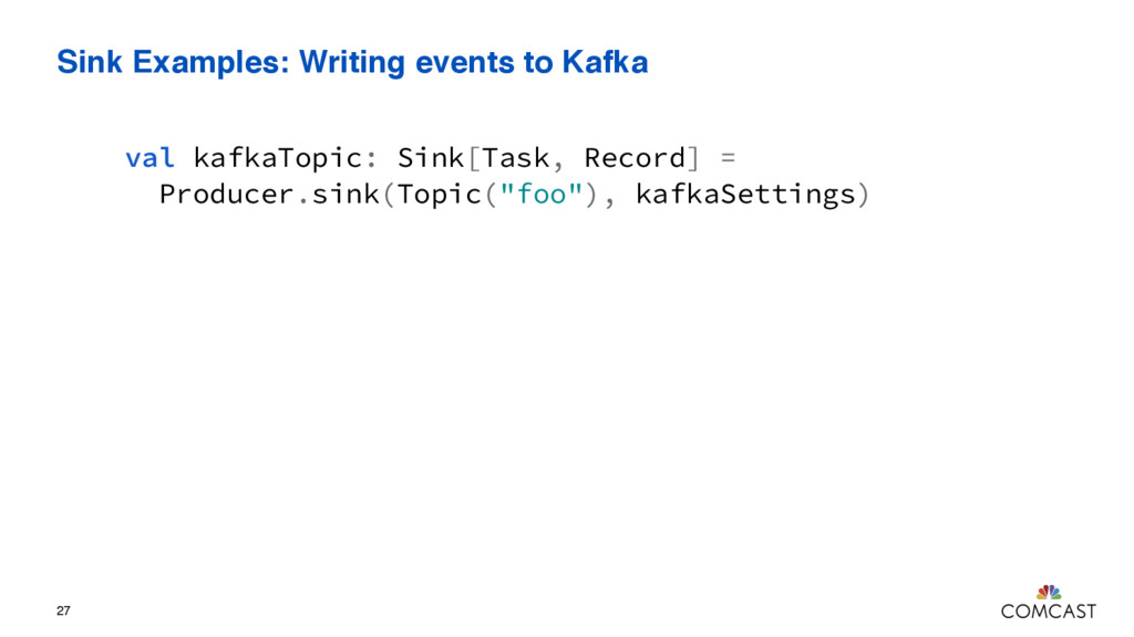 Sink Examples: Writing events to Kafka 27 val k...
