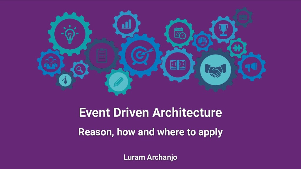Event Driven Architecture Reason, how and where...