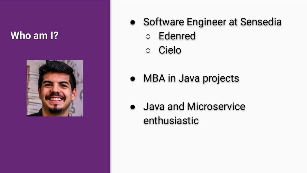 Who am I? ● Software Engineer at Sensedia ○ Ede...