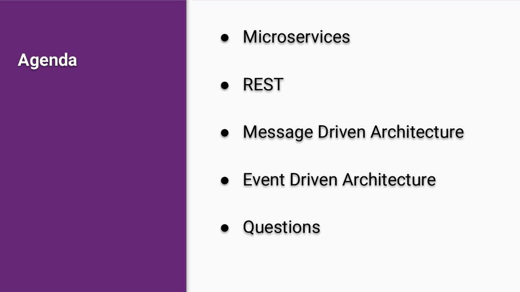 Agenda ● Microservices ● REST ● Message Driven ...