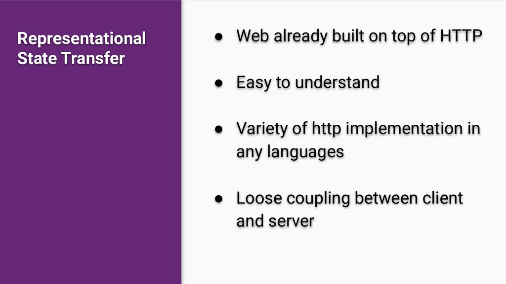 ● Web already built on top of HTTP ● Easy to un...