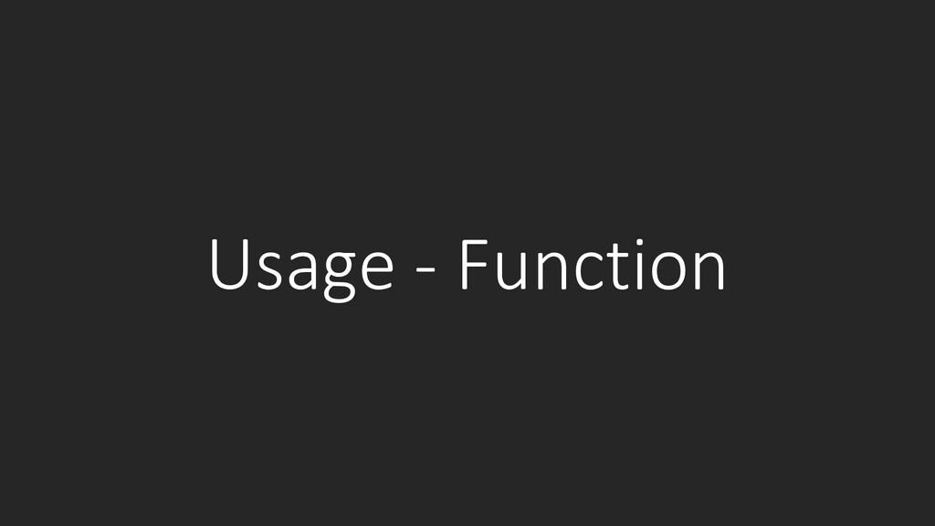 Usage - Function