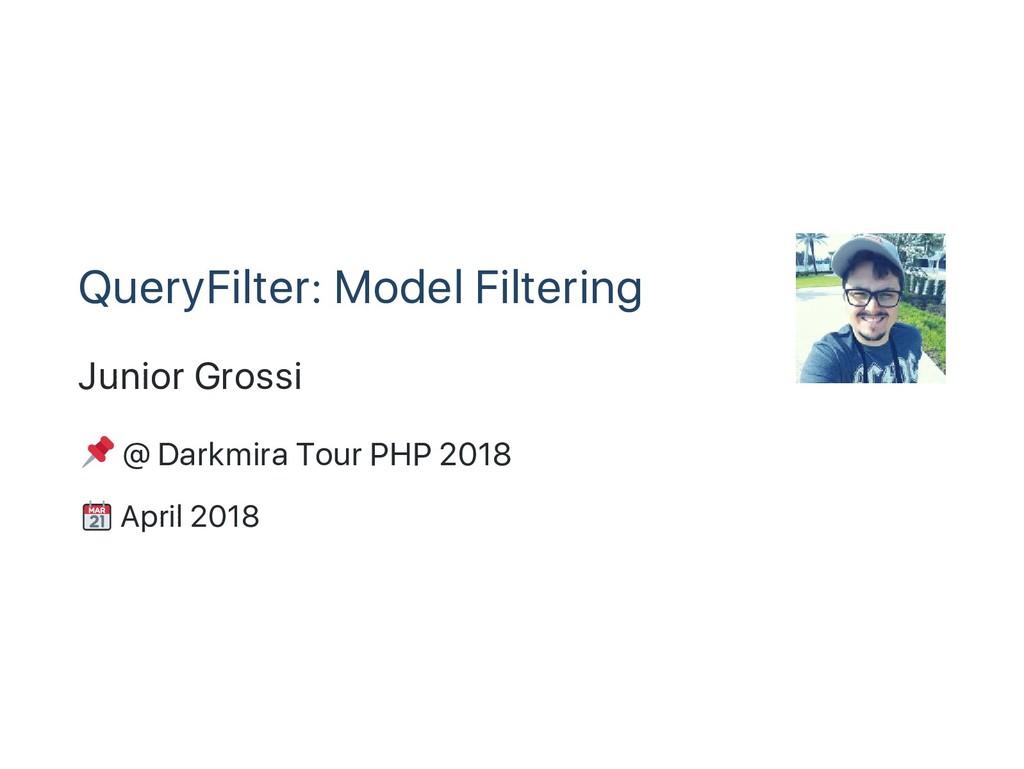 QueryFilter: Model Filtering Junior Grossi @ Da...