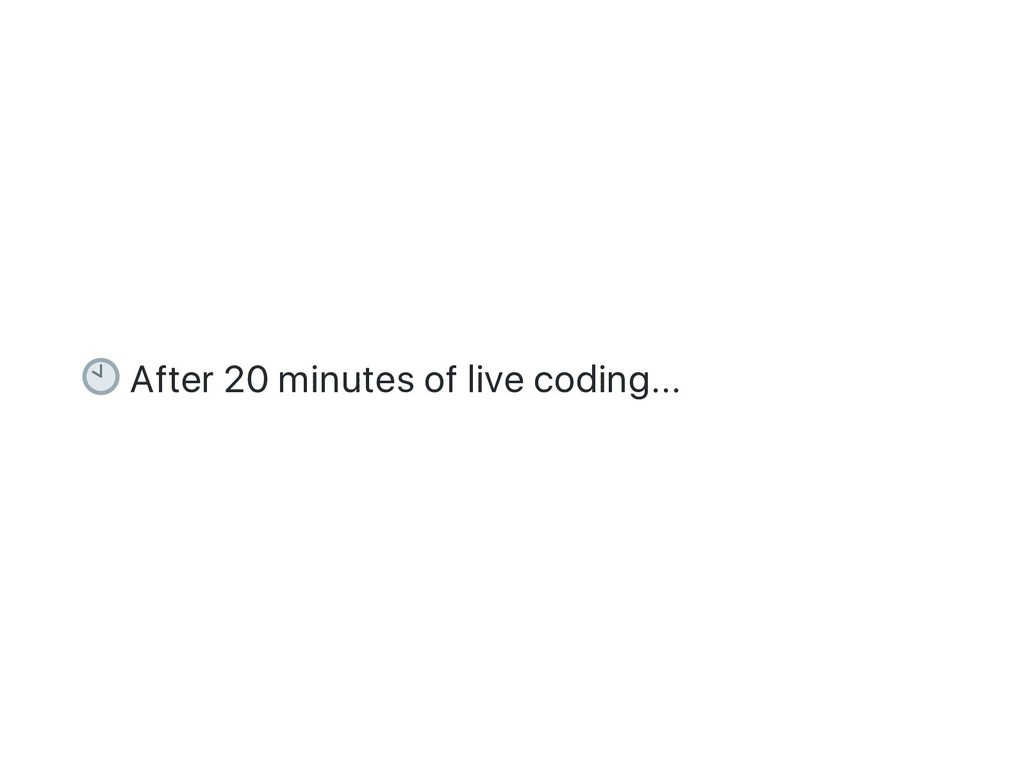 After 20 minutes of live coding...