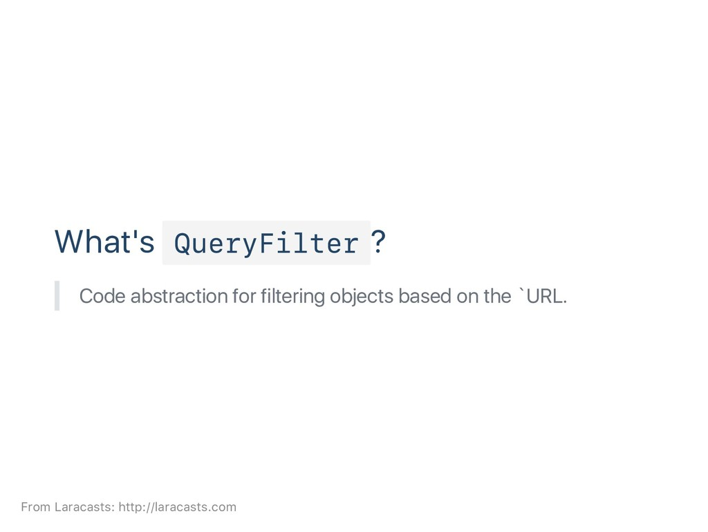 What's QueryFilter ? Code abstraction for filte...