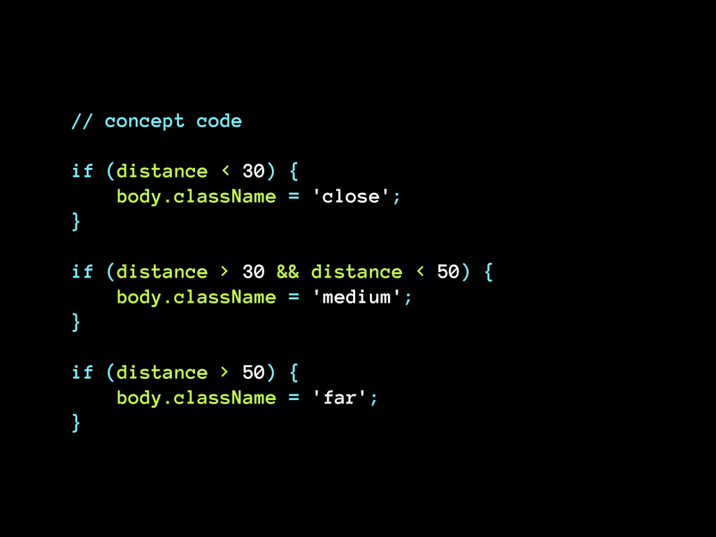 // concept code ! if (distance < 30) { body.c...
