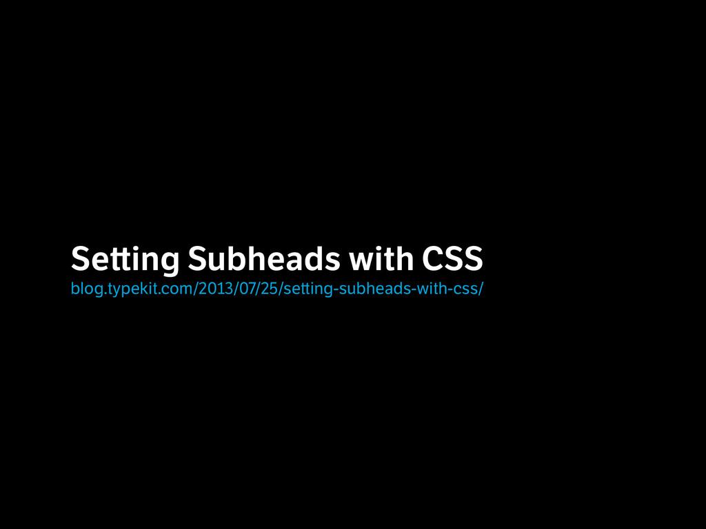 Se ing Subheads with CSS  blog.typekit.com/201...