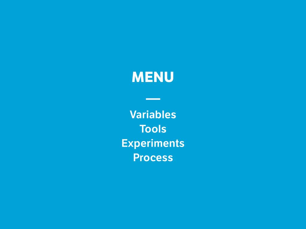 MENU — Variables Tools Experiments Process