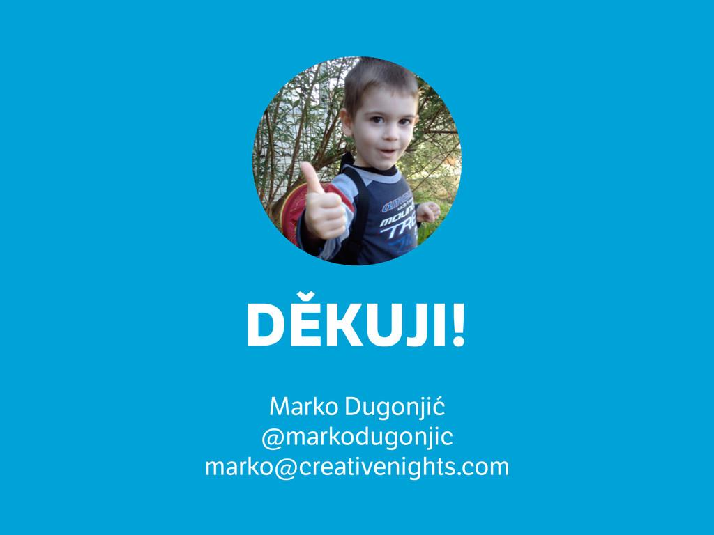 DĚKUJI! ! Marko Dugonjić @markodugonjic marko@...